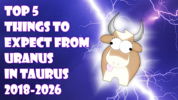 Top 5 Things To Expect from Uranus in Taurus 2018-2026