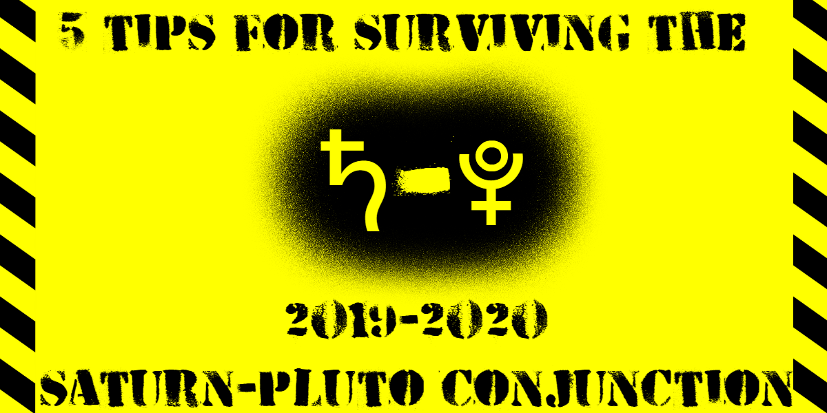 5 Tips For Surviving the 2019-2020 Saturn-Pluto Conjunction